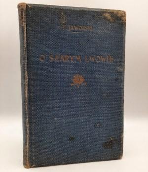 Jaworski Franciszek - O szarym Lwowie - Lwów 1917