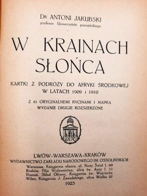 Jakubski Antoni - W krainach Słońca - Kartki z podróży do Afryki Środkowej w latach 1909 i 1910 - Lwów 1923