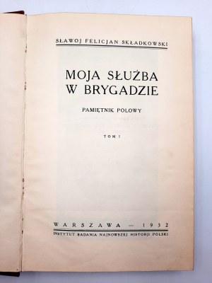 Składkowski Sławoj - Moja służba w Brygadzie - pamiętnik polowy T.I - Warszawa 1932