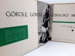 Bogucka Szurmiak A. - Górole, górole, góralsko muzyka - śpiewnik Podhala - Kraków 1959
