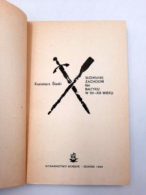 Śląski Kazimierz - Słowianie zachodni na Bałtyku VII -XIII wiek - Gdańsk 1969