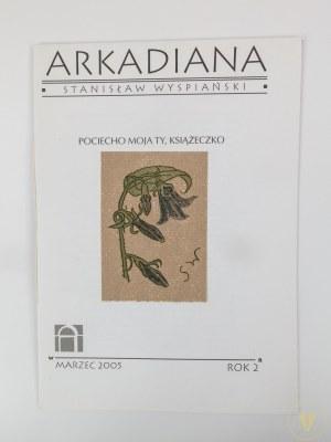 [Druczek] Arkadiana; Stanisław Wyspiański, Rok II Marzec 2005. Pociecho moja Ty, Książeczko