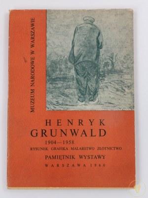 Henryk Grunwald 1904 -1958. Rysunek, grafika, malarstwo złotnictwo. Pamiętnik wystawy