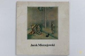 Jacek Mierzejewski 1883 - 1925. Katalog wystawy monograficznej maj - czerwiec 1989.
