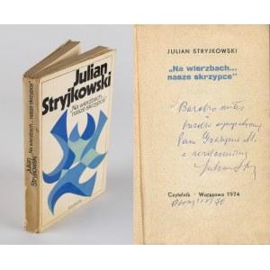 STRYJKOWSKI Julian - Na wierzbach... nasze skrzypce [wydanie pierwsze 1974] [AUTOGRAF I DEDYKACJA]