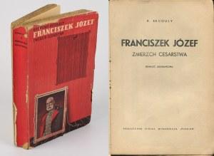 RECOULY R. - Franciszek Józef. Zmierzch cesarstwa. Powieść biograficzna [1937]