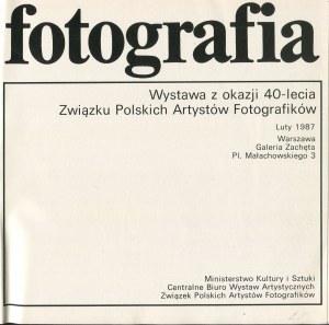 Fotografia. Wystawa z okazji 40-lecia Związku Polskich Artystów Fotografików [katalog 1987]