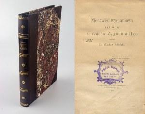 SOBIESKI Wacław - Nienawiść wyznaniowa tłumów za rządów Zygmunta III-go [1902]