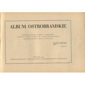 BUŁHAK Jan - Album Ostrobramskie. Tekst pióra prof. M. Limanowskiego [Wilno 1927]