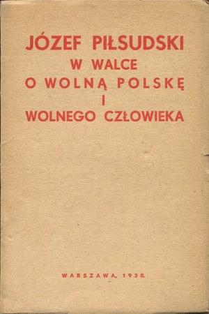 Józef Piłsudski w walce o wolną Polskę i wolnego człowieka [1938]