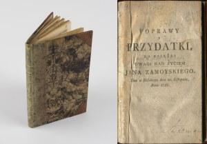 STASZIC Stanisław - Poprawy y przydatki do książki Uwagi nad życiem Jana Zamoyskiego [1788]