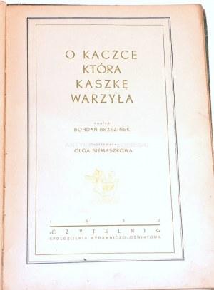 BRZEZIŃSKI - O KACZCE, KTÓRA KASZKĘ WARZYŁA wyd.1950 ilustracje Olga Siemaszko