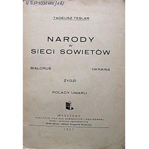TESLAR TADEUSZ. Narody w sieci Sowietów. Białoruś. Ukraina. Żydzi. Polacy umarli. W-wa 1927...