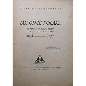 WIETRZYKOWSKI ALBIN. Jak ginie Polak...Ostatnie chwile i listy ofiar hitleryzmu 1939 - 1945. Poznań 1947...