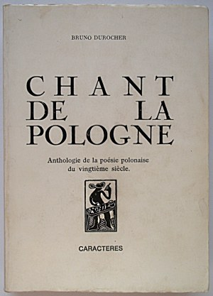 DUROCHER BRUNO. Chant de la Pologne. Anthologie de la poésie polonaise du vingtiéme siécle. Paris 1972...
