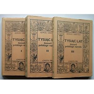GIERTYCH JĘDRZEJ. Tysiąc lat historii polskiego narodu. Tom I - III. Londyn 1986. Nakładem Autora...