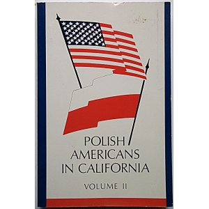 POLISH AMERICANS IN CALIFORNIA 1827 - 1977 AND WHO`S WHO. Volume I - II. Los Angeles1978/1995...