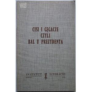 [SZPOTAŃSKI JANUSZ]. Cisi i gęgacze czyli bal u Prezydenta. Paryż 1968. Instytut Literacki. Druk. Richard S...