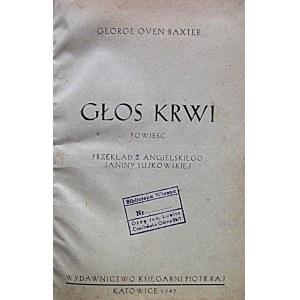 BAXTER GEORGE OVEN. Głos krwi. Powieść. Katowice 1947. Wydawnictwo Księgarni Piotr Raj. Druk. Nr...