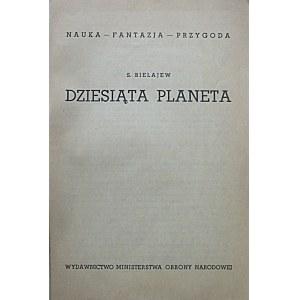 BIELAJEW S. Dziesiąta planeta. W-wa 1951. Wyd. Ministerstwa Obrony Narodowej. Druk. Wydawnictwa we Wroclawiu...