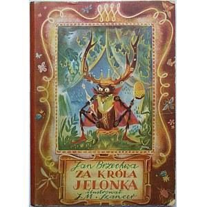 BRZECHWA JAN. Za Króla Jelonka. Ilustrował J. M. Szancer. Warszawa - Kraków 1950. Wydawnictwo E. Kuthana. ...