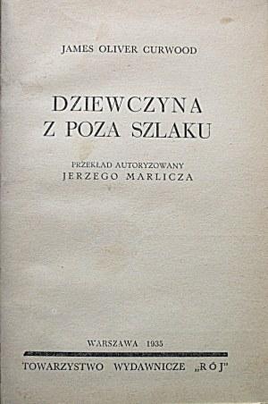 CURWOOD JAMES OLIVIER. Dziewczyna z poza szlaku. Przekład autoryzowany Jerzego Marlicza. W-wa 1935...