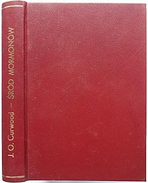 CURWOOD J.O. Śród Mormonów. (The courage of kapitan Plum). Przekład autoryzowany Jerzego Marlicza. W-wa 1929...