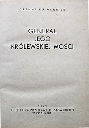 DU MAURIER DAPHNE. Generał jego królewskiej mości, Poznań 1949. Księgarnia Zdzisława Gustowskiego. Druk. R.S...