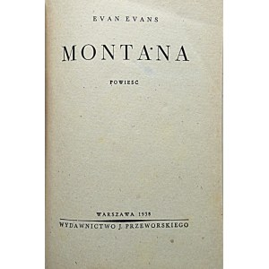 EVANS EVAN. Montana. Powieść. W-wa 1938. Wyd. J. Przeworskiego. Format15/20 cm. s. 301. Opr. introlig....