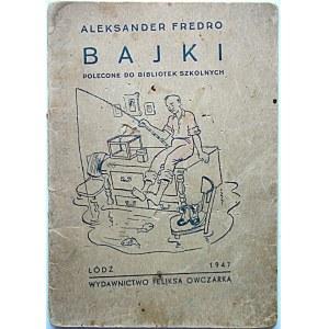 FREDRO ALEKSANDER. Bajki polecone do bibliotek szkolnych. Łódź 1947. Wydawnictwo Feliksa Owczarka. Druk. Łódź...