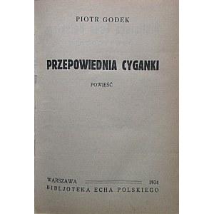 GODEK PIOTR. [ Właściwie Stefania Zofia Osińska]. Przepowiednia cyganki. Powieść. W-wa 1934...