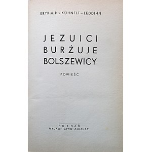 """KÜHNELT - LEDDIHN ERYK. R. Jezuici. Burżuje. Bolszewicy. Powieść. Poznań [1937]. Wydawnictwo """"Kultura""""..."""