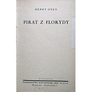 """OYEN HENRY. Pirat z Florydy. W-wa [1939]. Wydawca Towarzystwo Wydawnicze """"RÓJ"""". Druk. Zakł. Druk..."""