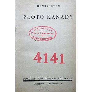"""OYEN HENRY. Złoto Kanady. W-wa [1939]. Towarzystwo Wydawnicze """"RÓJ"""". Druk. """"Linolit"""". Format 13/17 cm. s. 248..."""