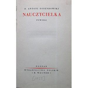 OSSENDOWSKI F. ANTONI. Nauczycielka. Powieść. Poznań [1935] Wydawnictwo Polskie < R. WEGNER >. Druk...