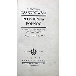 """OSSENDOWSKI F. ANTONI. Płomienna Północ. """"Marokko"""". Podróż po Afryce Północnej. Wydanie drugie..."""
