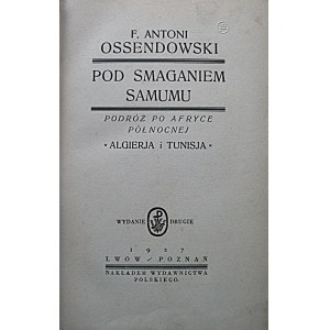 """OSSENDOWSKI F. ANTONI. Pod smaganiem Samumu. Podróż po Afryce północnej. """"Algierja i Tunisja"""". Wydanie drugie..."""