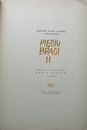 PIĘCIU BRACI LI. Chińskie bajki ludowe i przysłowia. Zebrała i opracowała Maria Górska. Wydanie IV. W-wa 1956...