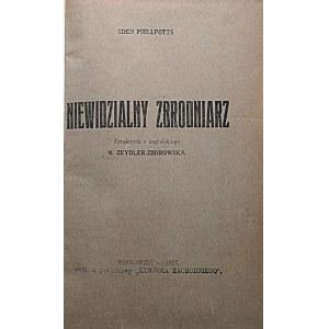 PHILLPOTTS EDEN. Niewidzialny zbrodniarz. Przełożyła z angielskiego M. Zeydler - Zborowska. Sosnowiec 1927...