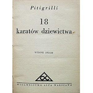 PITIGRILLI. 18 karatów dziewictwa. Wydanie drugie. W-wa 1931. Wyd. ALFA. Druk. Zakł Drukarskie S. Sikora...