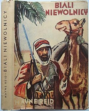 REID MAYNE. Biali niewolnicy. Przygody rozbitków w Północnej Afryce. Opracował dla młodzieży K. Arnold...