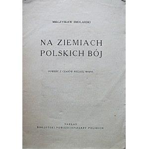 SMOLARSKI MIECZYSŁAW. Na ziemiach polskich bój. Powieść z czasów Wielkiej Wojny. W-wa [1930]...
