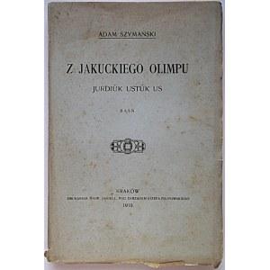 SZYMAŃSKI ADAM. Z Jakuckiego Olimpu. Jurdiúk Ustúk Us. Baśń. Kraków 1910. Nakładem Autora. Druk. Uniw...