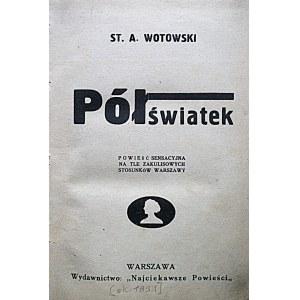 WOTOWSKI ST. A. Półświatek. Powieść sensacyjna na tle zakulisowych stosunków Warszawy. W-wa [1931]...