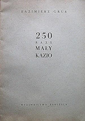 """GRUS KAZIMIERZ. 250 razy Mały Kazio. Łódź 1957. Wydawnictwo Karuzela. Druk. Zakł Graf. RSW """"Prasa""""..."""