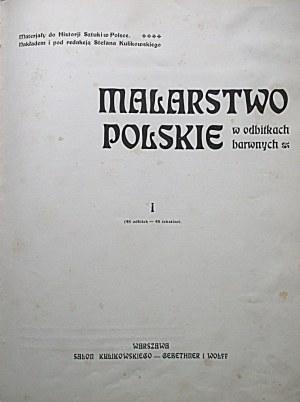 MATERJAŁY do Historji Sztuki w Polsce. MALARSTWO POLSKIE w odbitkach barwnych. [Cz.] I...