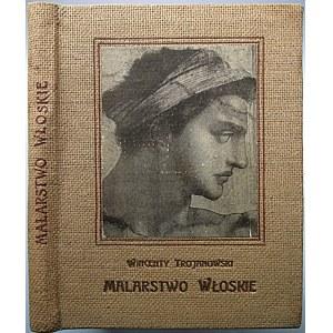 TROJANOWSKI WINCENTY. Malarstwo Włoskie. W-wa [1911]. Towarzystwo Wydawnicze w Warszawie. Druk. W. L...