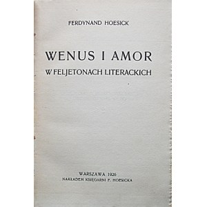 HOESICK FERDYNAND. Wenus i Amor w feljetonach literackich. W-wa 1926. Nakładem Księgarni F. Hoesicka. Druk. W...