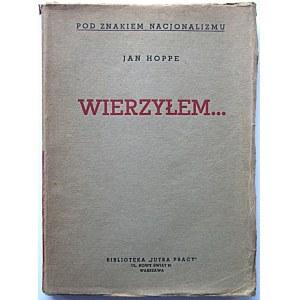"""HOPPE JAN. Wierzyłem...W-wa 1938. Nakładem Wydawnictwa """"Jutra Pracy"""". Druk. B-ci Drapczyńskich..."""