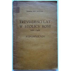 JACYNA JAN. Trzydzieści lat w stolicy Rosji (1888 - 1918). Wspomnienia. W-wa 1926. Wyd. F. Hoesick. Druk...